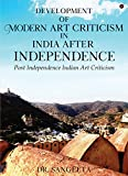 Development of Modern Art Criticism in India after Independence : Post Independence Indian Art Criticism