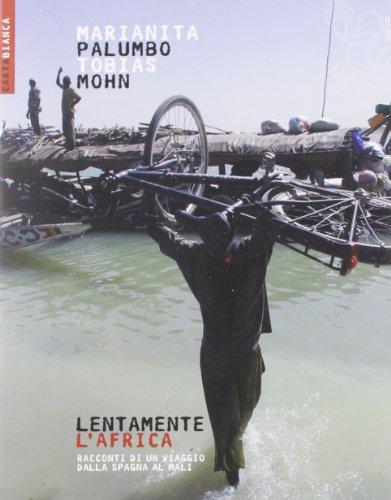 Lentamente l'Africa. Racconti di un viaggio dalla Spagna al Mali (Carta bianca) por Marianita Palumbo