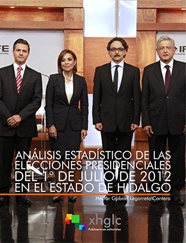 Análisis estadístico de las elecciones presidenciales del 1º de Julio de 2012 en el Estado de Hidalgo (Cuadernos Estadísticos) por Héctor Gabriel Legorreta Cantera