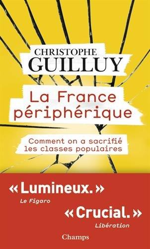 La France périphérique : Comment on a sacrifié les classes populaires par Christophe Guilluy
