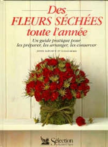 Des fleurs séchées toute l'année : Un guide pratique pour les préparer, les arranger, les conserver