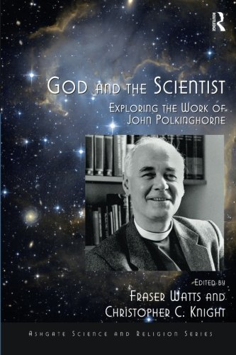God and the Scientist: Exploring the Work of John Polkinghorne (Routledge Science and Religion Series)