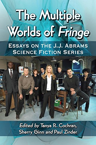 The Multiple Worlds of Fringe: Essays on the J.J. Abrams Science Fiction...