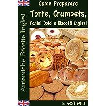 Autentiche Ricette Inglesi: Come Preparare i Dolci (Italian Edition)