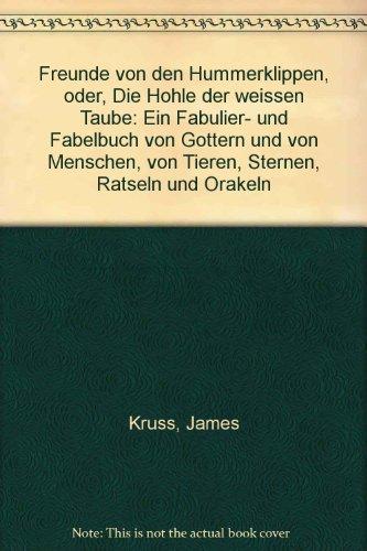 Freunde von den Hummerklippen, oder, Die Hohle der weissen Taube: Ein Fabulier- und Fabelbuch von Gottern und von Menschen, von Tieren, Sternen,...