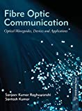 Fibre Optic Communication: Optical Waveguides, Devices and Applications