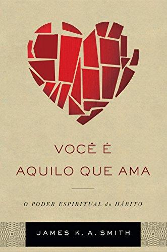 Você é aquilo que ama: o poder espiritual do hábito (Portuguese Edition)