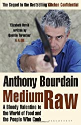 Medium Raw: A Bloody Valentine to the World of Food and the People Who Cook by Anthony Bourdain (2010-06-07)