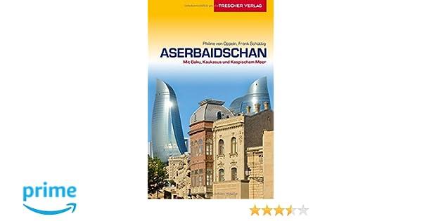 reisefuhrer aserbaidschan mit baku kaukasus und kaspischem meer trescher reihe reisen
