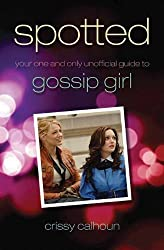Spotted: Your One and Only Unofficial Guide to Gossip Girl by Crissy Calhoun (2009-09-01)