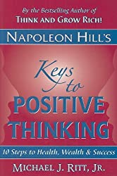Napoleon Hill's Keys to Positive Thinking: 10 Steps to Health, Wealth and Success