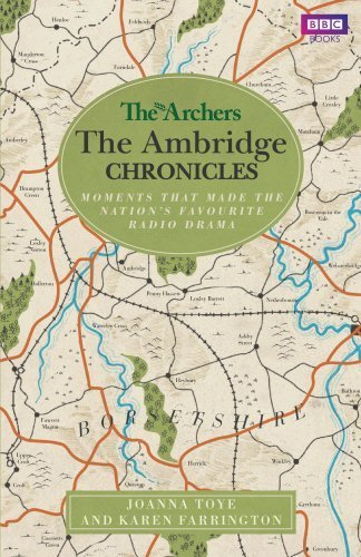 The Archers: The Ambridge Chronicles: Moments that made the nation's favourite radio drama by Joanna Toye (2013-10-03)