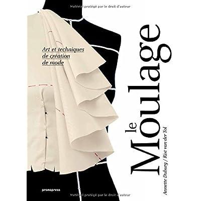 Le Moulage Art et techniques de création de mode