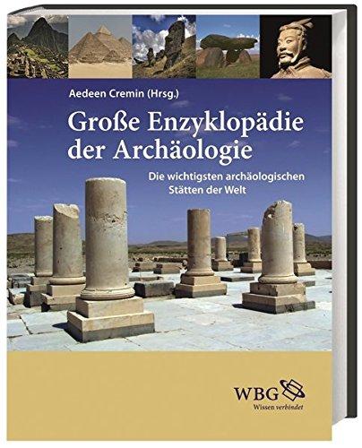 Große Enzyklopädie der Archäologie: Die wichtigsten archäologischen Stätten der Welt