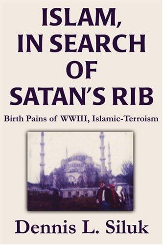 Islam, in Search of Satan's Rib: Birth Pains of Wwiii, Islamic-Terroism por Dennis L. Siluk