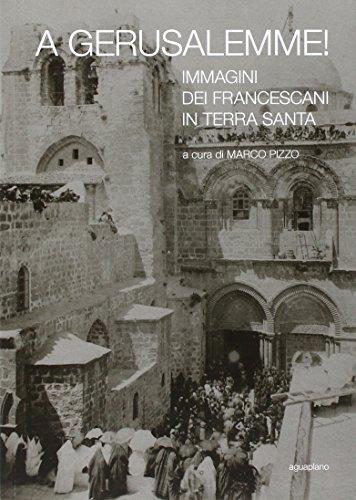 A Gerusalemme! Immagini dei francescani in Terra Santa. Ediz. illustrata