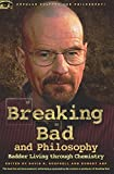 Breaking Bad and Philosophy: Badder Living through Chemistry (Popular Culture and Philosophy) by Robert Arp (2012-07-10)