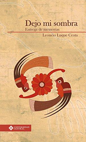 Dejo mi sombra: Entrega de memorias por Leoncio Luque Ccota