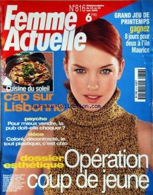FEMME ACTUELLE [No 816] du 15/05/2000 - CAP SUR LISBONNE / CUISINE DU SOLEIL -POUR MIEUX VENDRE LA PUB DOIT-ELLE CHOQUER -COLORE / DECONTRACTE / LE TOUT PLASTIQUE -DOSSIER ESTHETIQUE / OPERATION COUP DE JEUNE
