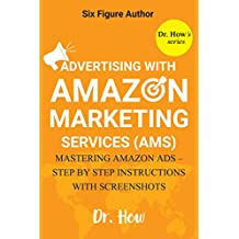 Six Figure Author: Advertising with Amazon Marketing Services (AMS) - Mastering Amazon Ads - Step by Step Instructions with Screenshots (Dr. How's series) (English Edition)
