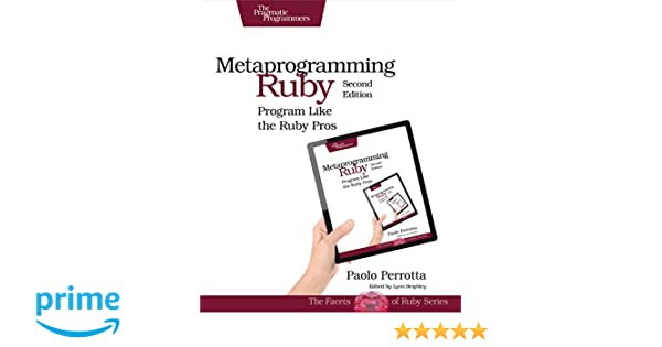 Metaprogramming Ruby 2: Program Like the Ruby Pros Facets of