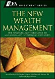 The New Wealth Management: The Financial Advisor's Guide to Managing and Investing Client Assets (CF: Written by Harold Evensky CFP, 2011 Edition, (1st Edition) Publisher: John Wiley & Sons [Hardcover]