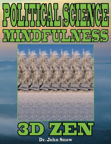 Political Science Mindfulness: 3D Zen: Volume 1 por Dr. John Snow