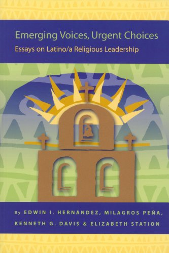 Emerging Voices, Urgent Choices: Essays on Latino / A Religious Leadership: Latino-a Leadership Development from the Pew to the Plaza (Religion in the Americas Series, Band 4)