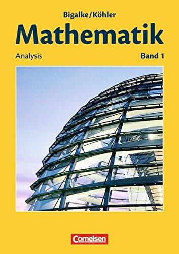 Bigalke/Köhler: Mathematik - Allgemeine Ausgabe: Band 1 - Analysis: Schülerbuch