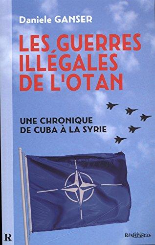 Guerres illégales de lOTAN (Les) : Une chronique de Cuba à la Syrie