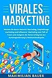Virales Marketing: Werden Sie durch Network Marketing, Empfehlungsmarketing und Influencer Marketing zum Talk of Town und steigern Sie Ihren Erfolg bei der Kundengewinnung & Neukundenakquise