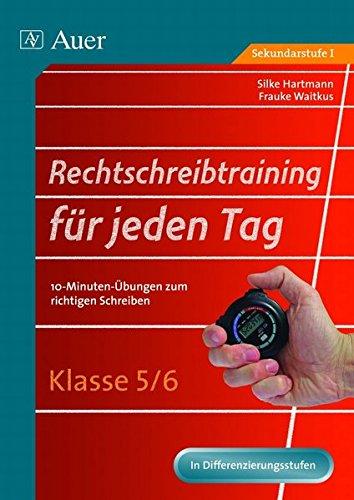 Rechtschreibtraining für jeden Tag, Klasse 5/6: 10-Minuten-Übungen zum richtigen Schreiben (Rechtschreibtraining für jeden Tag Sekundarstufe)