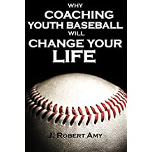 Why Coaching Youth Baseball will Change Your Life (English Edition)