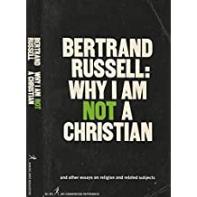 Why I Am Not A Christian. And other essays on religion and related subjects.