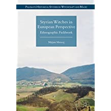 Styrian Witches in European Perspective: Ethnographic Fieldwork (Palgrave Historical Studies in Witchcraft and Magic)