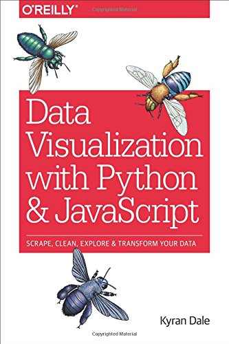 Data Visualization With Python and Javascript: Scrape, Clean, Explore & Transform Your Data
