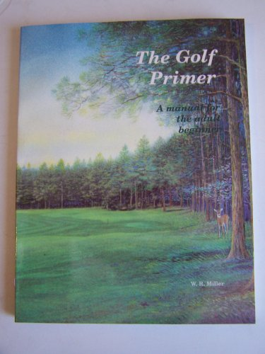 Golf Primer: A Manual for the Adult Beginner and High Handicap Player