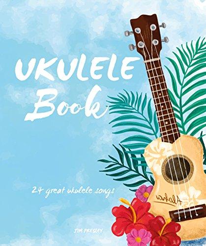 Ukulele Book: 24 Great Ukulele Songs: Ukulele - Ukulele Books - Ukulele Book - Ukulele Chord - Ukulele Songbook - Ukulele Music - Ukulele Chord Chart - ... - Ukulele Songs - Beginner (English Edition)
