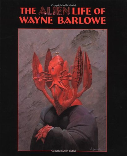 The Alien Life of Wayne Barlowe por Wayne Douglas Barlowe
