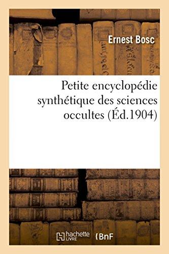 Petite encyclopédie synthétique des sciences occultes par Ernest Bosc