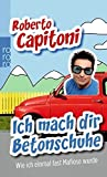 Roberto Capitoni ´Ich mach dir Betonschuhe: Wie ich einmal fast Mafioso wurde by Roberto Capitoni (2011-05-06)´