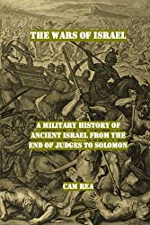 The Wars of Israel: A Military History of Ancient Israel from the End of Judges to Solomon
