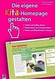 Die eigene Kita-Homepage gestalten: Inhalt und Aufbau planen, Datenschutz und Finanzen klären, Eltern und Öffentlichkeit erreichen von Yvonne Wagner (1. April 2014) Broschiert