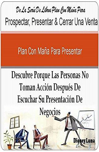 Plan Con Maña Para Presentar: Descubre Porque Las Personas No Toman Acción...