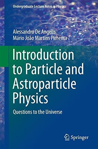 Introduction to Particle and Astroparticle Physics: Questions to the Universe (Undergraduate Lecture Notes in Physics)