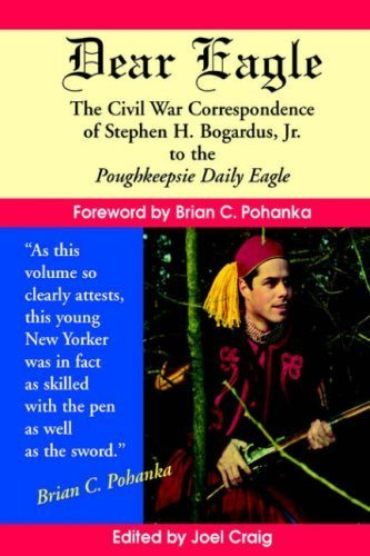 Dear Eagle: The Civil War Correspondence of Stephen H. Bogardus, Jr. to the Poughkeepsie Daily Eagle by Stephen H. Bogardus (2002-04-01) -