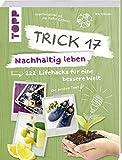 Trick 17 - Nachhaltig leben: 222 geniale...