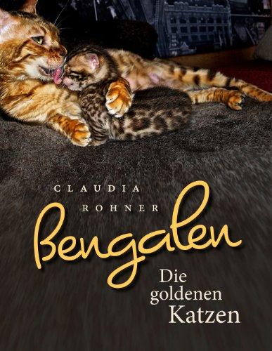 Bengalen - die goldenen Katzen: Eine Hommage an die schönsten Katzen der Welt. Ein Leitfaden für Züchter und Liebhaber -