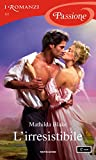 L'irresistibile (I Romanzi Passione) (Serie Passione francese Vol. 1)