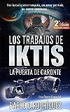 Los Trabajos de Iktis: La puerta de Caronte - Una Ópera Espacial - Versión Revisada y Actualizada.